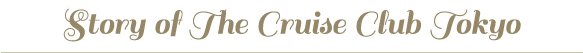 story of the cruise club tokyo